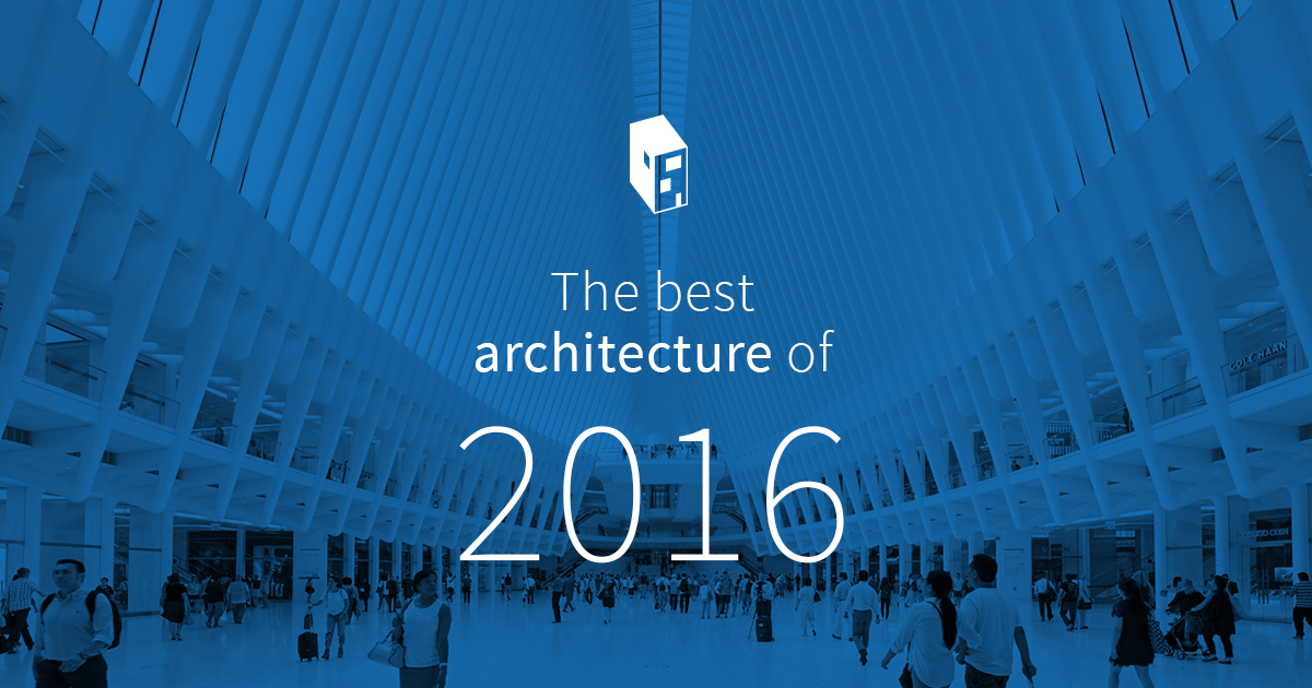 Architecture the best architecture of 2016 | archdaily