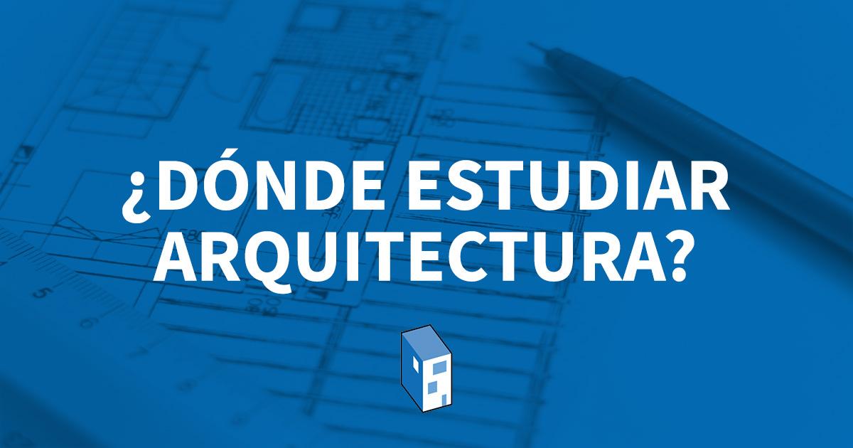 d nde estudiar arquitectura en 2018 plataforma